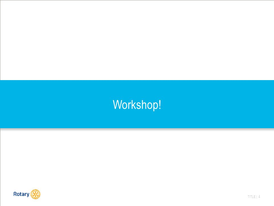 TITLE | 4 Workshop!