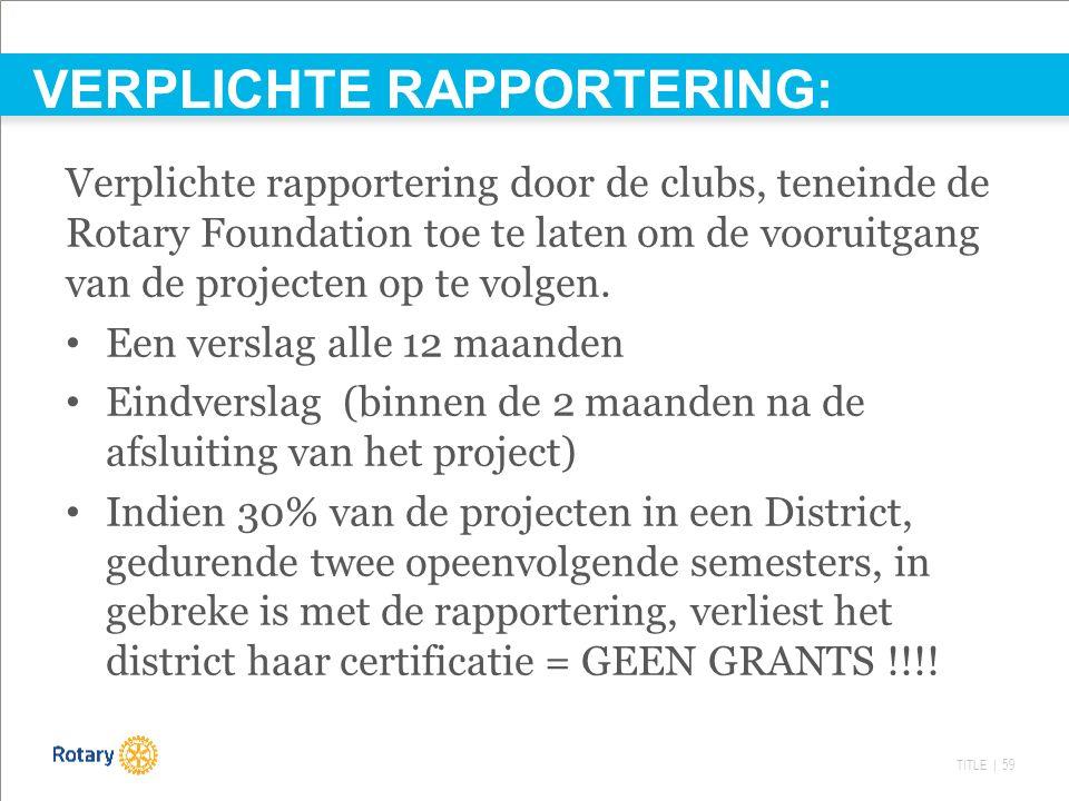 TITLE | 59 VERPLICHTE RAPPORTERING: Verplichte rapportering door de clubs, teneinde de Rotary Foundation toe te laten om de vooruitgang van de projecten op te volgen.