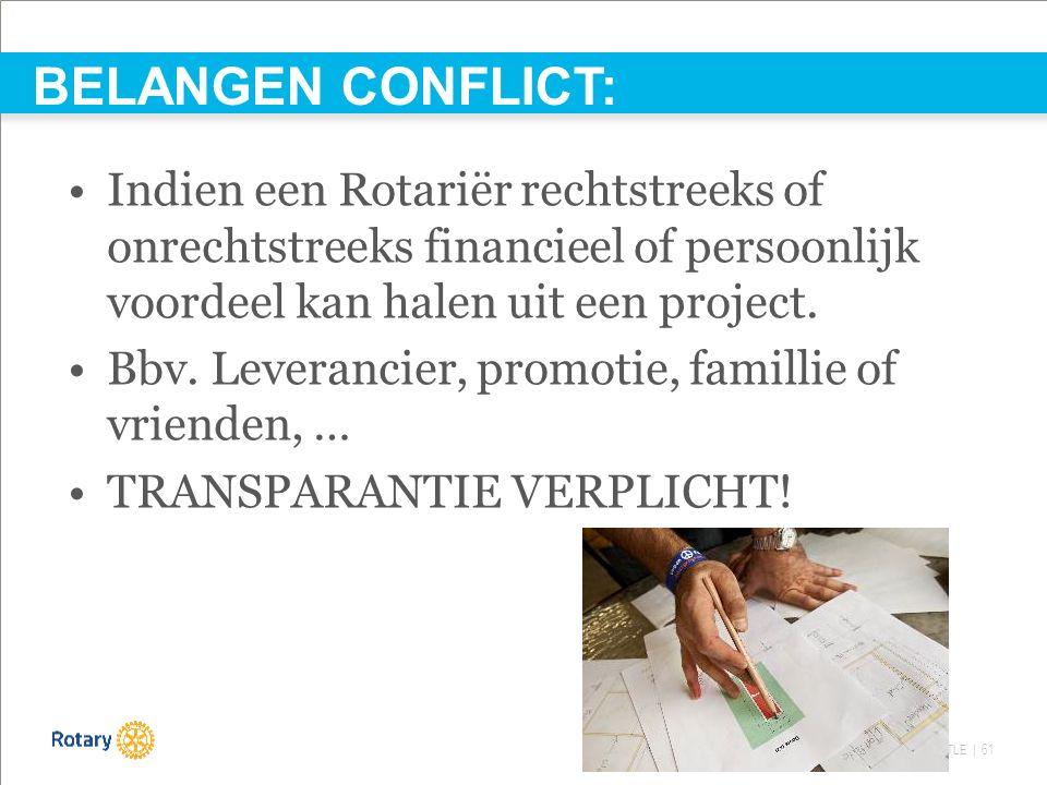 TITLE | 61 Indien een Rotariër rechtstreeks of onrechtstreeks financieel of persoonlijk voordeel kan halen uit een project. Bbv. Leverancier, promotie