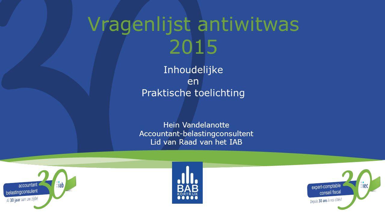 Vragenlijst antiwitwas 2015 Inhoudelijke en Praktische toelichting Hein Vandelanotte Accountant-belastingconsultent Lid van Raad van het IAB
