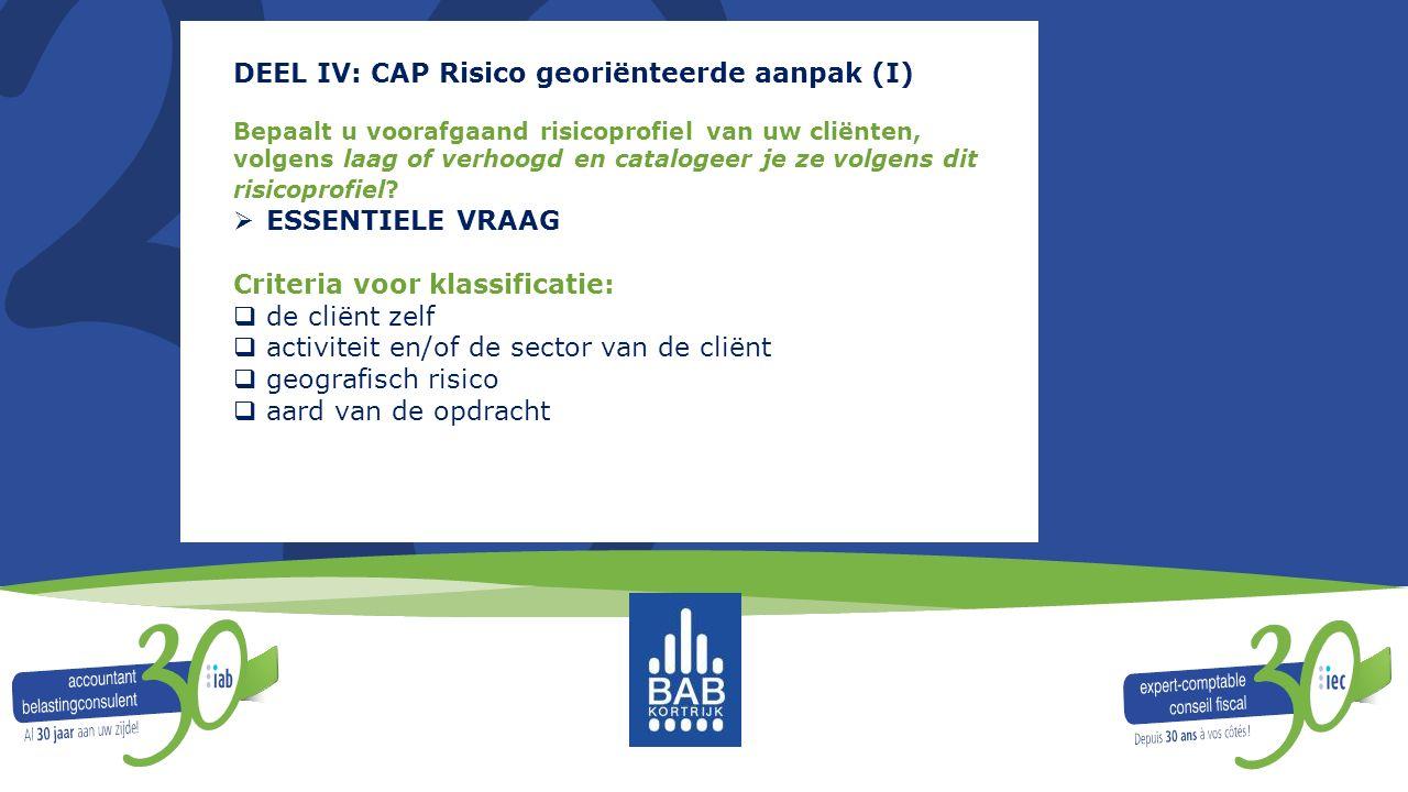 DEEL IV: CAP Risico georiënteerde aanpak (I) Bepaalt u voorafgaand risicoprofiel van uw cliënten, volgens laag of verhoogd en catalogeer je ze volgens