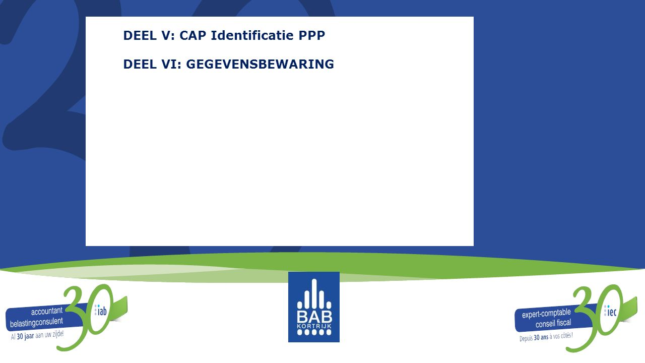 DEEL V: CAP Identificatie PPP DEEL VI: GEGEVENSBEWARING