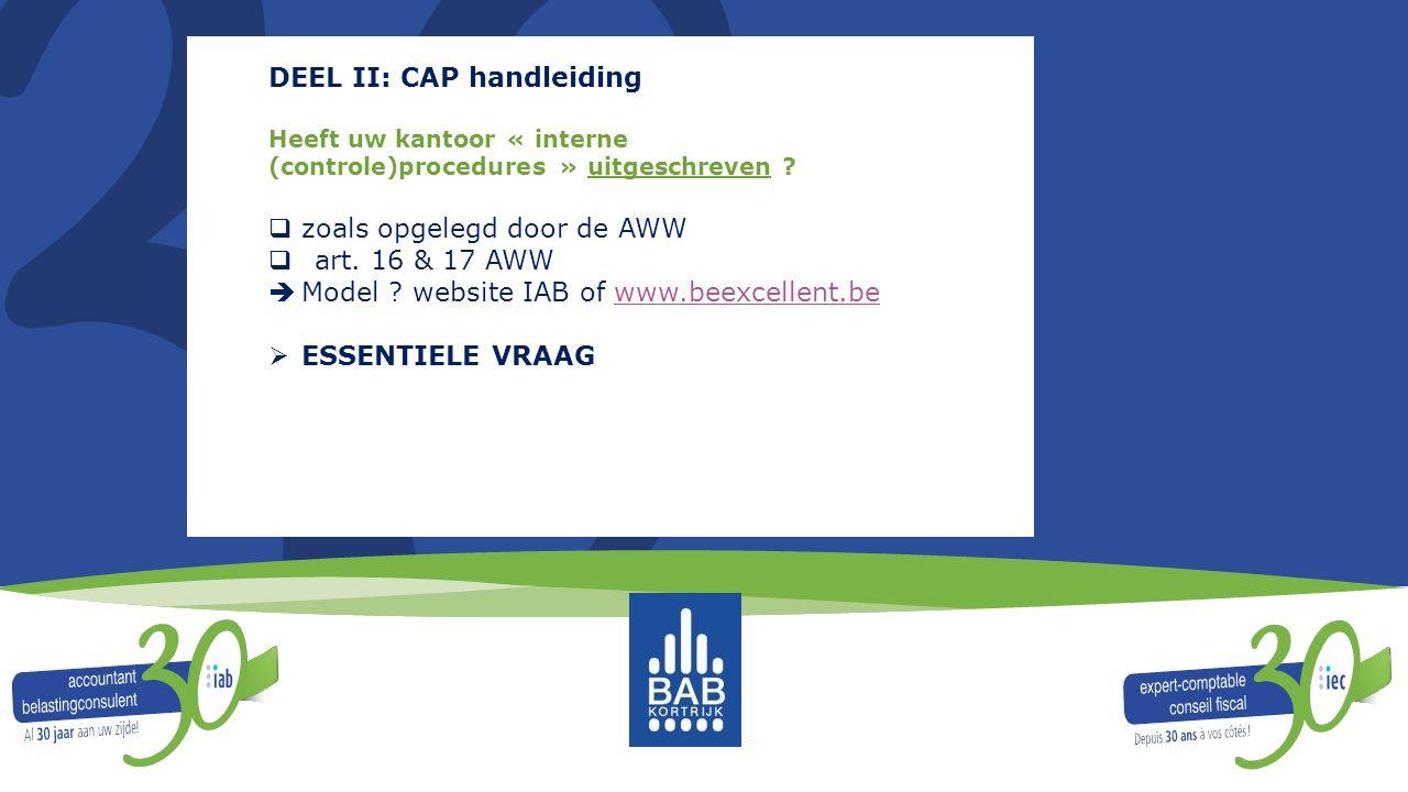 DEEL II: CAP handleiding Heeft uw kantoor « interne (controle)procedures » uitgeschreven ?  zoals opgelegd door de AWW  art. 16 & 17 AWW  Model ? w
