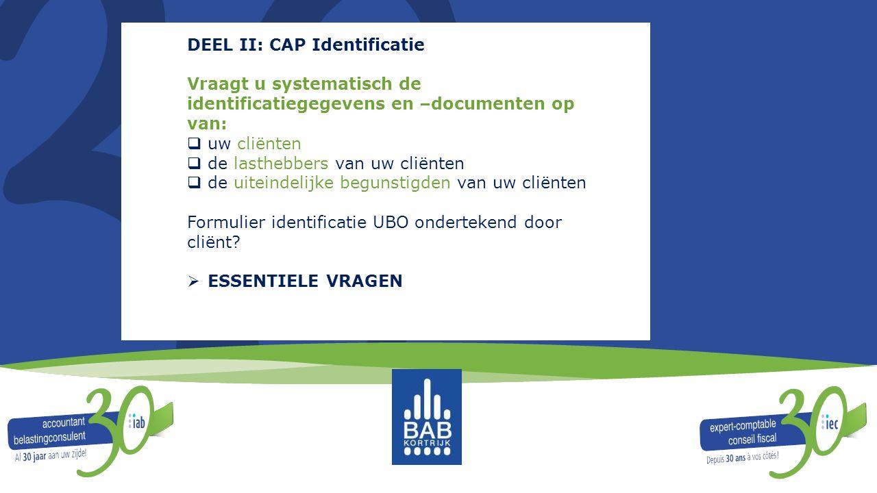 DEEL II: CAP Identificatie Vraagt u systematisch de identificatiegegevens en –documenten op van:  uw cliënten  de lasthebbers van uw cliënten  de u