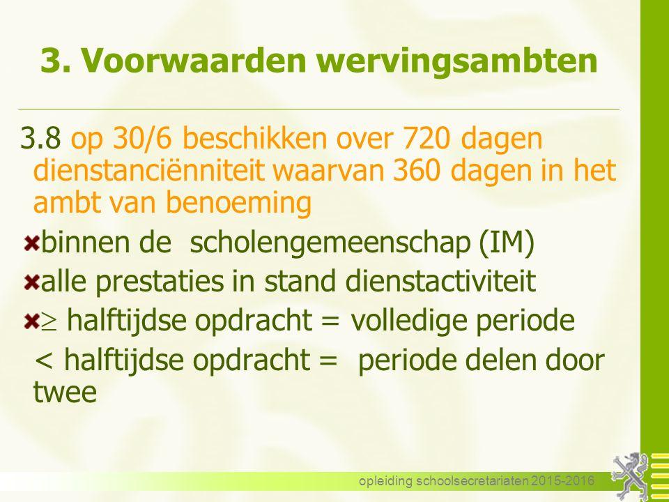 3. Voorwaarden wervingsambten 3.8 op 30/6 beschikken over 720 dagen dienstanciënniteit waarvan 360 dagen in het ambt van benoeming binnen de scholenge