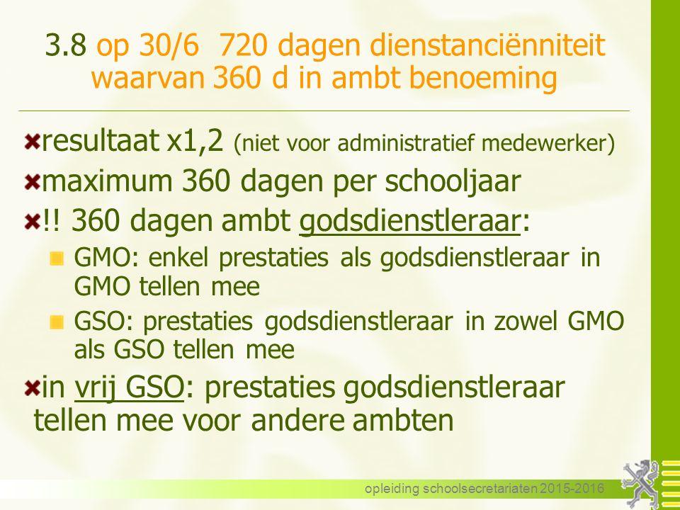 3.8 op 30/6 720 dagen dienstanciënniteit waarvan 360 d in ambt benoeming resultaat x1,2 (niet voor administratief medewerker) maximum 360 dagen per schooljaar !.