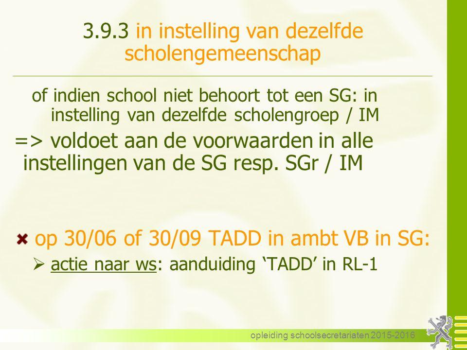 3.9.3 in instelling van dezelfde scholengemeenschap of indien school niet behoort tot een SG: in instelling van dezelfde scholengroep / IM => voldoet aan de voorwaarden in alle instellingen van de SG resp.
