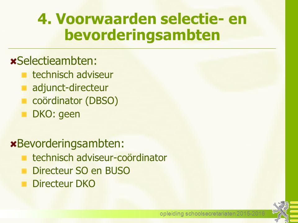 4. Voorwaarden selectie- en bevorderingsambten Selectieambten: technisch adviseur adjunct-directeur coördinator (DBSO) DKO: geen Bevorderingsambten: t