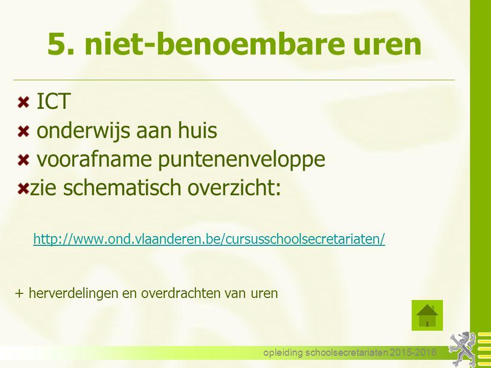 5. niet-benoembare uren ICT onderwijs aan huis voorafname puntenenveloppe zie schematisch overzicht: http://www.ond.vlaanderen.be/cursusschoolsecretar