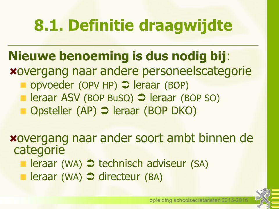 8.1. Definitie draagwijdte Nieuwe benoeming is dus nodig bij: overgang naar andere personeelscategorie opvoeder (OPV HP)  leraar (BOP) leraar ASV (BO