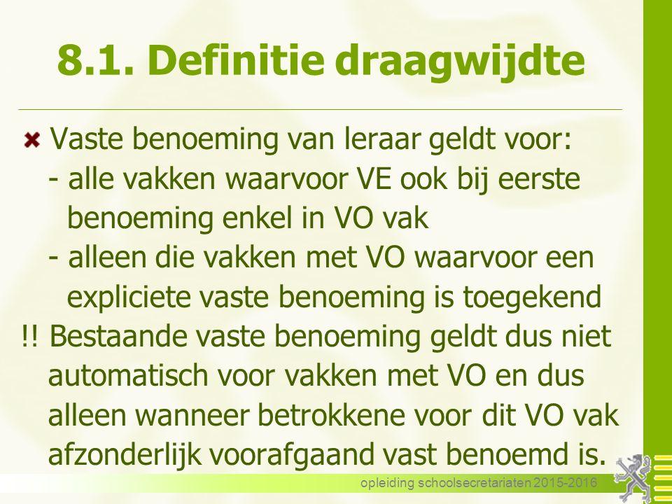 8.1. Definitie draagwijdte Vaste benoeming van leraar geldt voor: - alle vakken waarvoor VE ook bij eerste benoeming enkel in VO vak - alleen die vakk