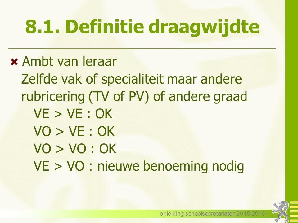 8.1. Definitie draagwijdte Ambt van leraar Zelfde vak of specialiteit maar andere rubricering (TV of PV) of andere graad VE > VE : OK VO > VE : OK VO