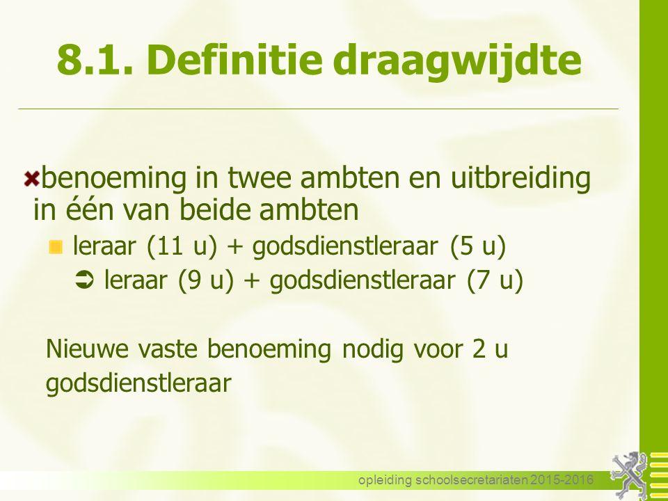 8.1. Definitie draagwijdte benoeming in twee ambten en uitbreiding in één van beide ambten leraar (11 u) + godsdienstleraar (5 u)  leraar (9 u) + god