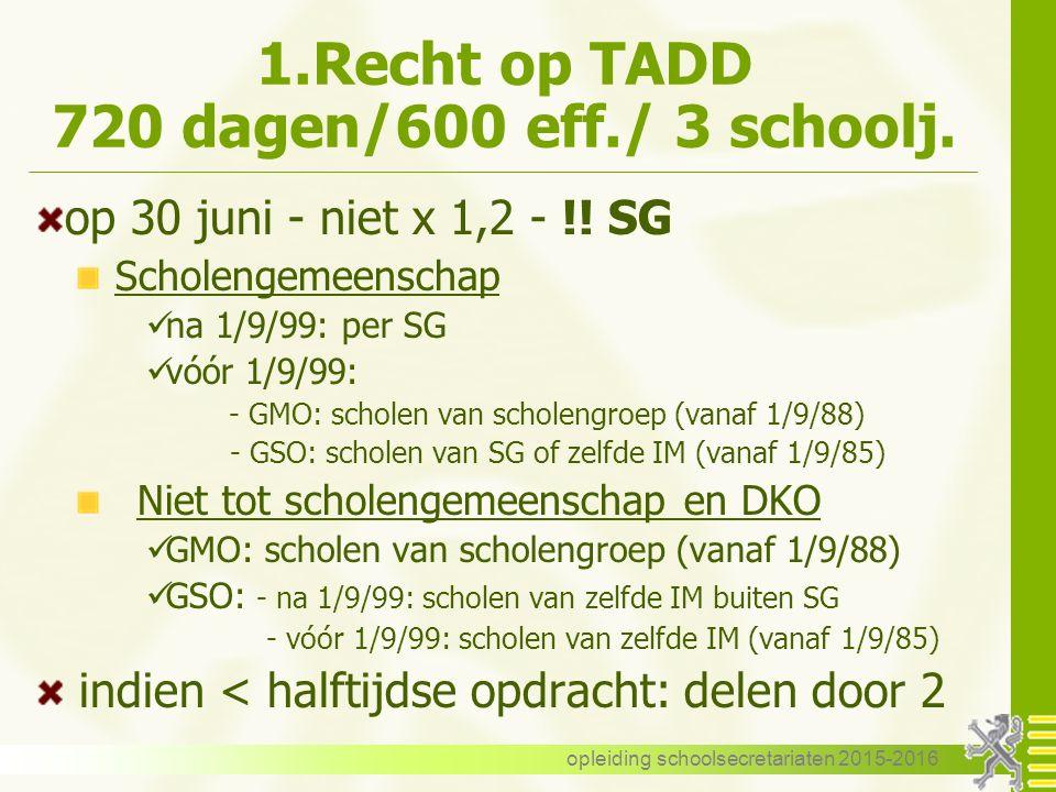 1.Recht op TADD 720 dagen/600 eff./ 3 schoolj. op 30 juni - niet x 1,2 - !.