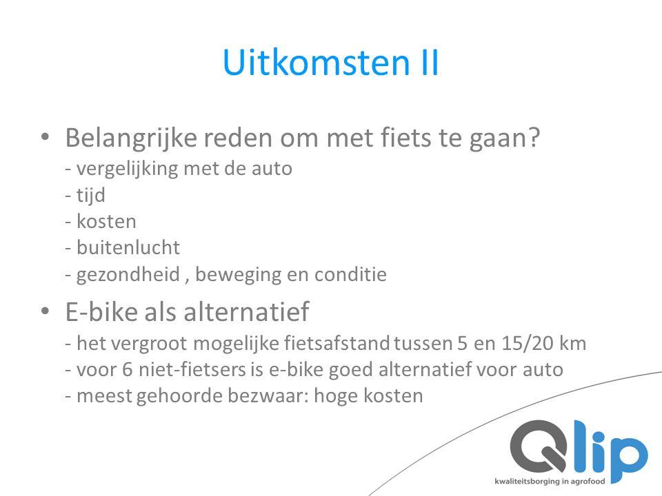 Uitkomsten II Belangrijke reden om met fiets te gaan? - vergelijking met de auto - tijd - kosten - buitenlucht - gezondheid, beweging en conditie E-bi