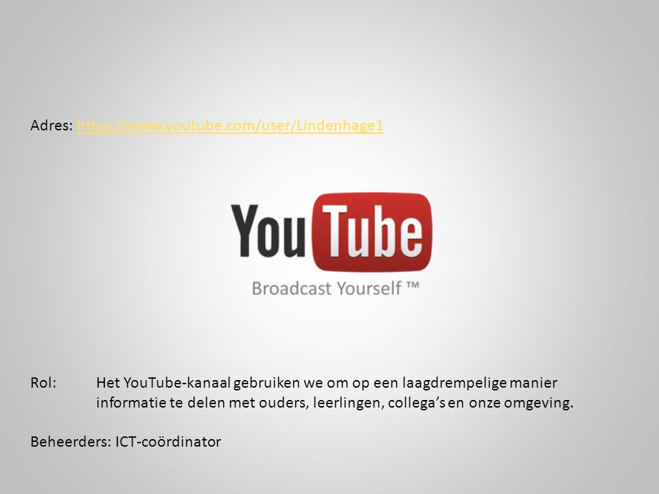 Adres: https://www.youtube.com/user/Lindenhage1https://www.youtube.com/user/Lindenhage1 Rol: Het YouTube-kanaal gebruiken we om op een laagdrempelige