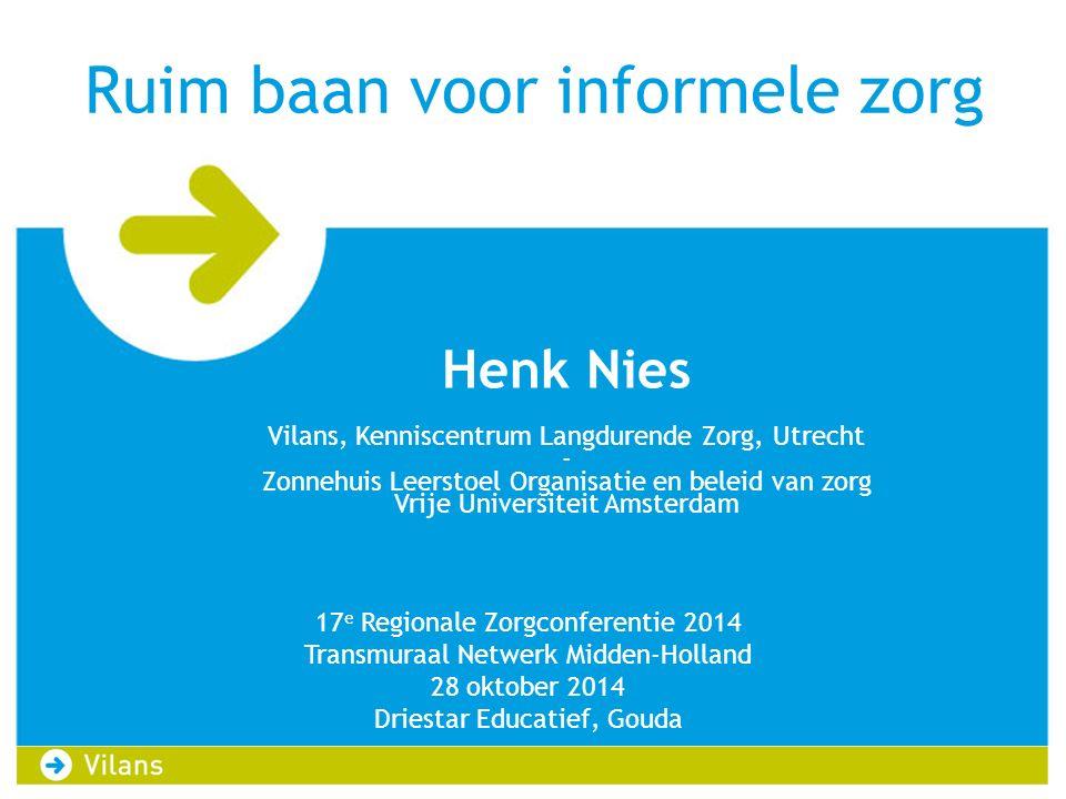 17 e Regionale Zorgconferentie 2014 Transmuraal Netwerk Midden-Holland 28 oktober 2014 Driestar Educatief, Gouda Henk Nies Vilans, Kenniscentrum Langd