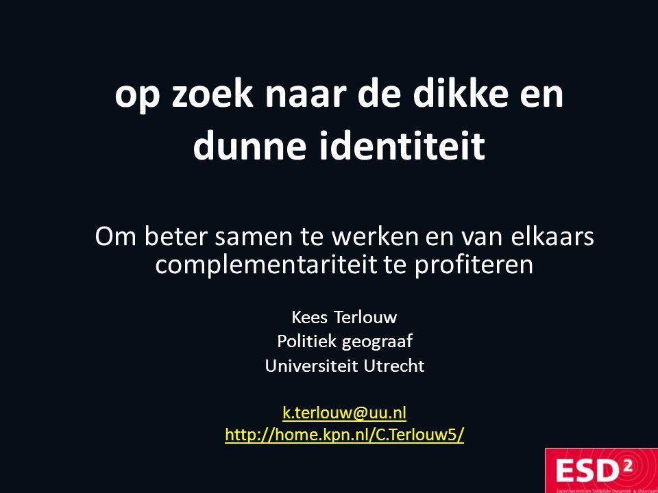 op zoek naar de dikke en dunne identiteit Om beter samen te werken en van elkaars complementariteit te profiteren Kees Terlouw Politiek geograaf Universiteit Utrecht k.terlouw@uu.nl http://home.kpn.nl/C.Terlouw5/