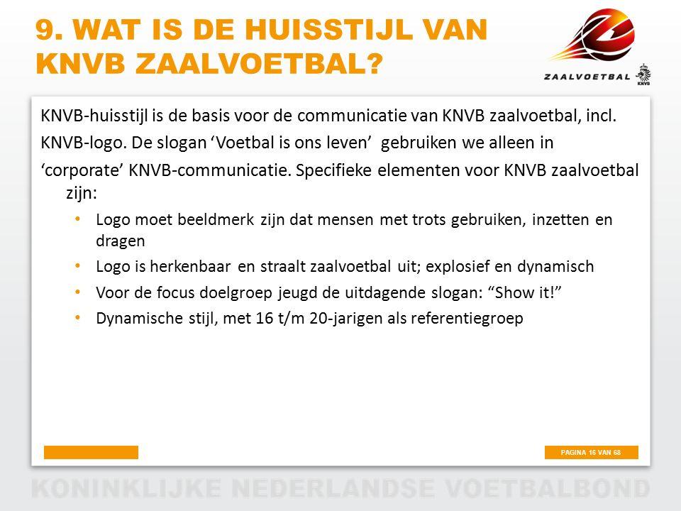 PAGINA 16 VAN 68 9. WAT IS DE HUISSTIJL VAN KNVB ZAALVOETBAL? KNVB-huisstijl is de basis voor de communicatie van KNVB zaalvoetbal, incl. KNVB-logo. D