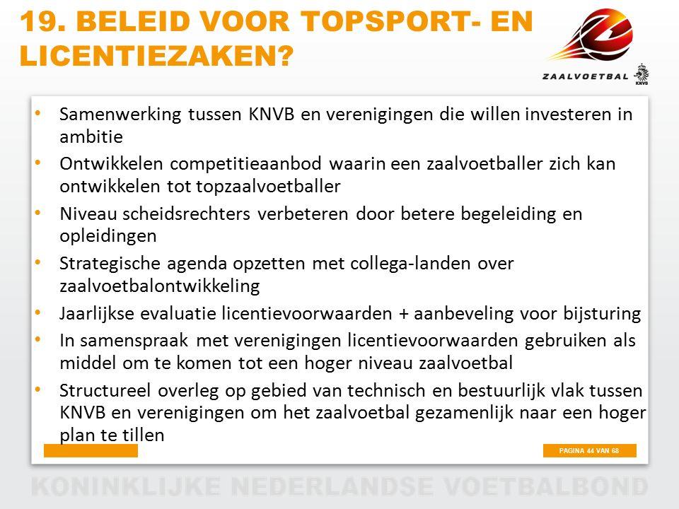 PAGINA 44 VAN 68 19. BELEID VOOR TOPSPORT- EN LICENTIEZAKEN? Samenwerking tussen KNVB en verenigingen die willen investeren in ambitie Ontwikkelen com