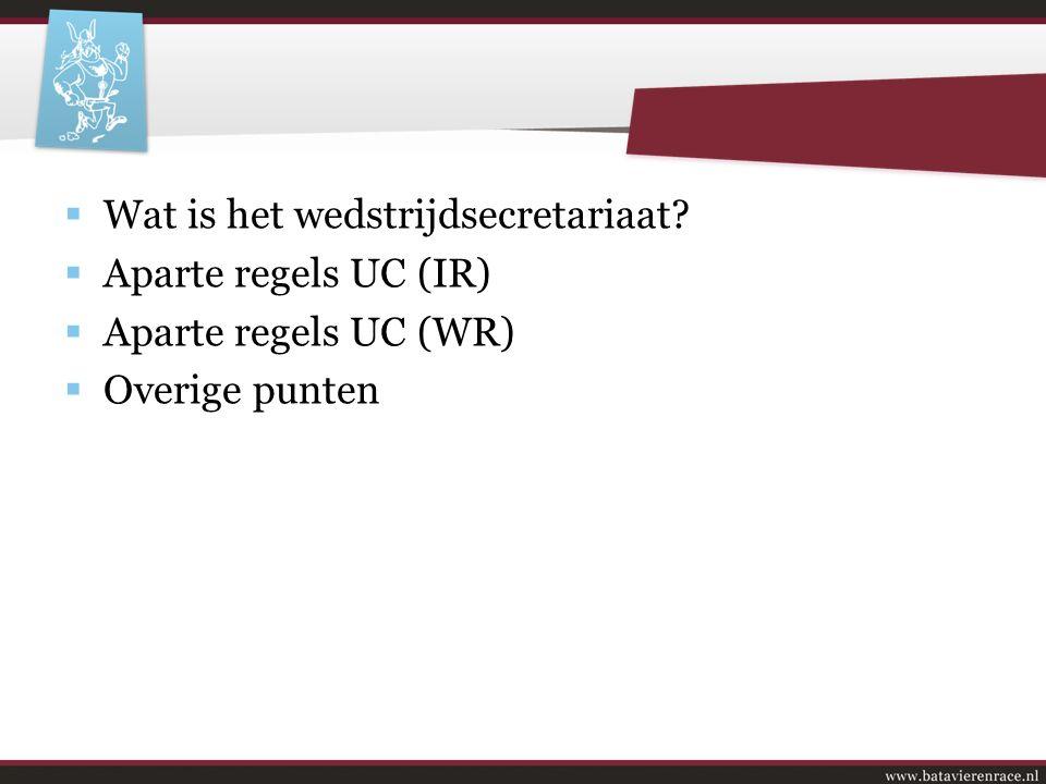 Inhoud  Wat is het wedstrijdsecretariaat?  Aparte regels UC (IR)  Aparte regels UC (WR)  Overige punten