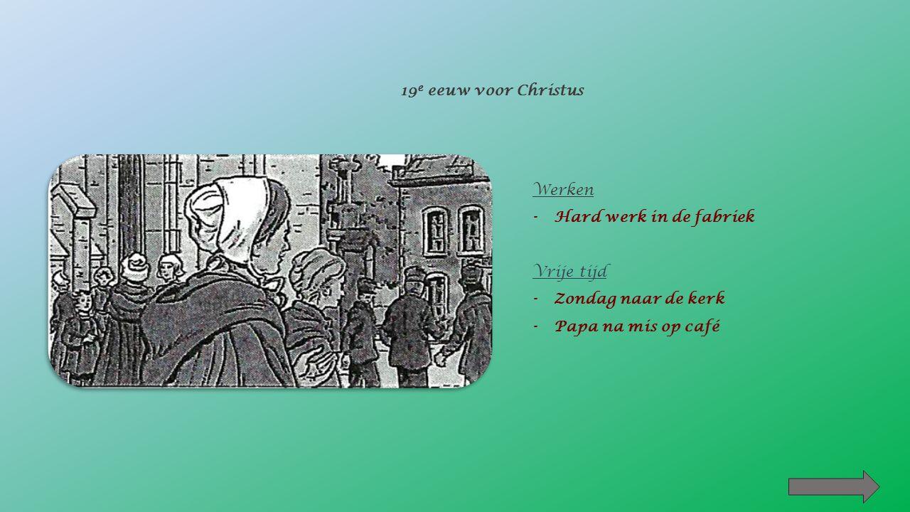 Werken -_____________________________________ Vrije tijd -_____________________________________ 5 e eeuw voor Christus Hard werk in de fabriek Meehelpen op kasteelGrootvader vertelt verhalenHard werken in de nederzetting Geen vrije tijd Smid Voetbal Sportles Bejaarden helpen Met de bus rijden Zondag naar de kerk Papa na mis op caféBeide ouders werken voor de heer Deel oogst afstaan