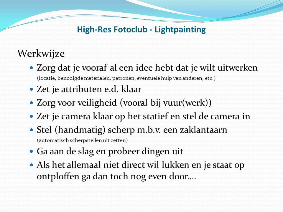 High-Res Fotoclub - Lightpainting Werkwijze Zorg dat je vooraf al een idee hebt dat je wilt uitwerken (locatie, benodigde materialen, patronen, eventuele hulp van anderen, etc.) Zet je attributen e.d.