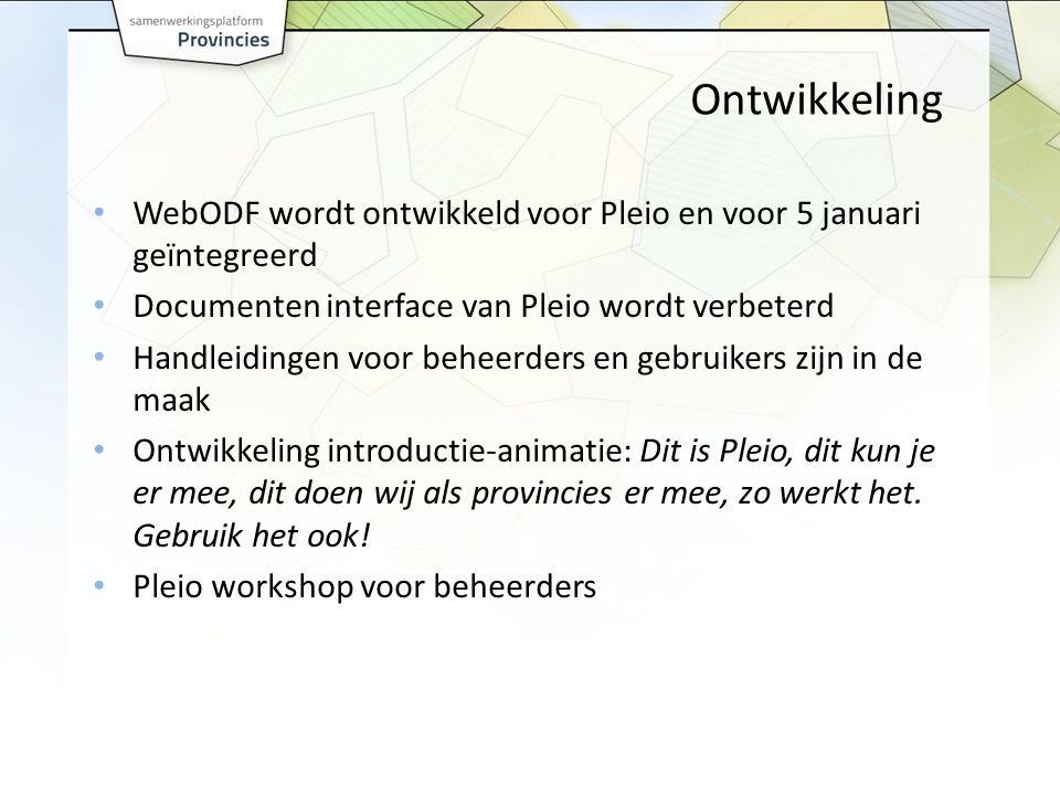 Ontwikkeling WebODF wordt ontwikkeld voor Pleio en voor 5 januari geïntegreerd Documenten interface van Pleio wordt verbeterd Handleidingen voor beheerders en gebruikers zijn in de maak Ontwikkeling introductie-animatie: Dit is Pleio, dit kun je er mee, dit doen wij als provincies er mee, zo werkt het.