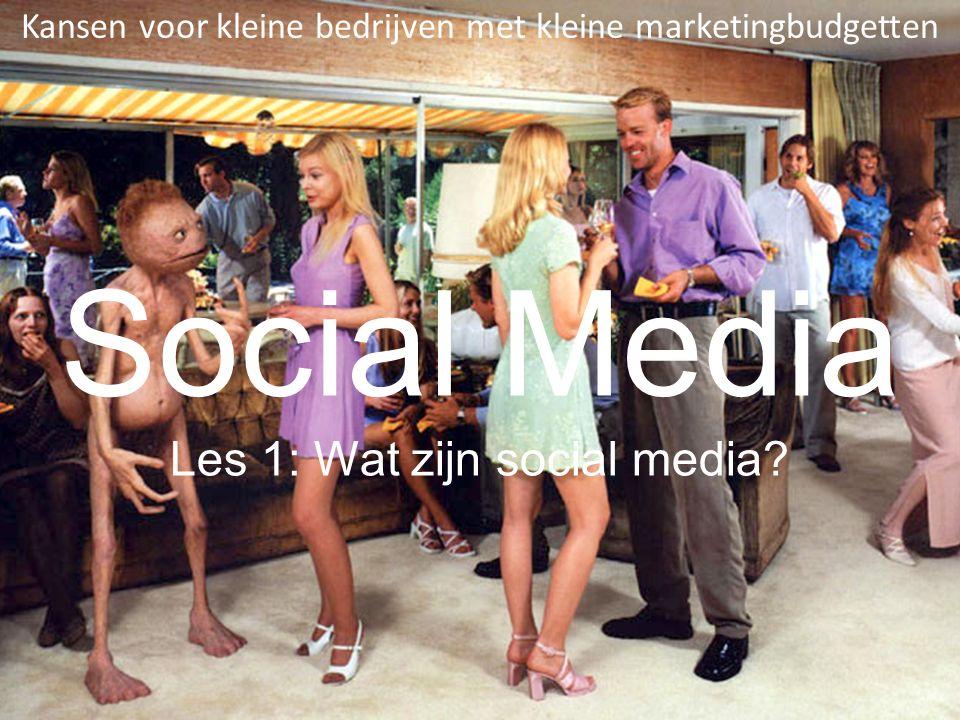 Social Media Les 1: Wat zijn social media? Kansen voor kleine bedrijven met kleine marketingbudgetten