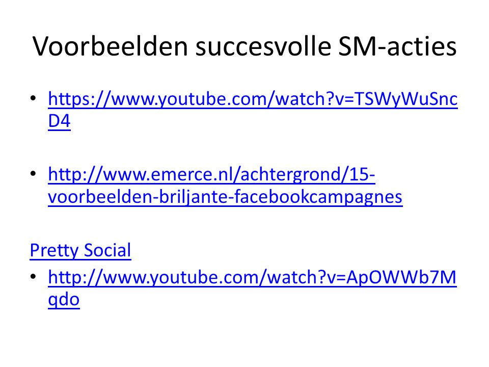 Voorbeelden succesvolle SM-acties https://www.youtube.com/watch?v=TSWyWuSnc D4 https://www.youtube.com/watch?v=TSWyWuSnc D4 http://www.emerce.nl/achte