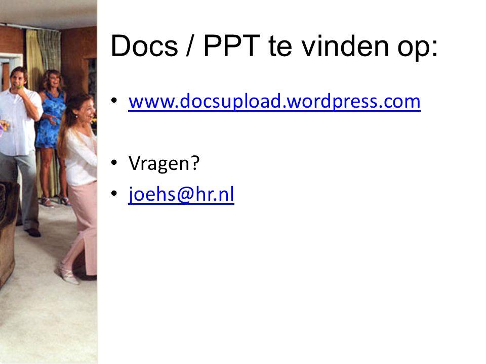 Docs / PPT te vinden op: www.docsupload.wordpress.com Vragen joehs@hr.nl