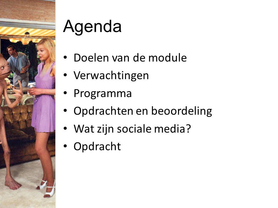 Agenda Doelen van de module Verwachtingen Programma Opdrachten en beoordeling Wat zijn sociale media.
