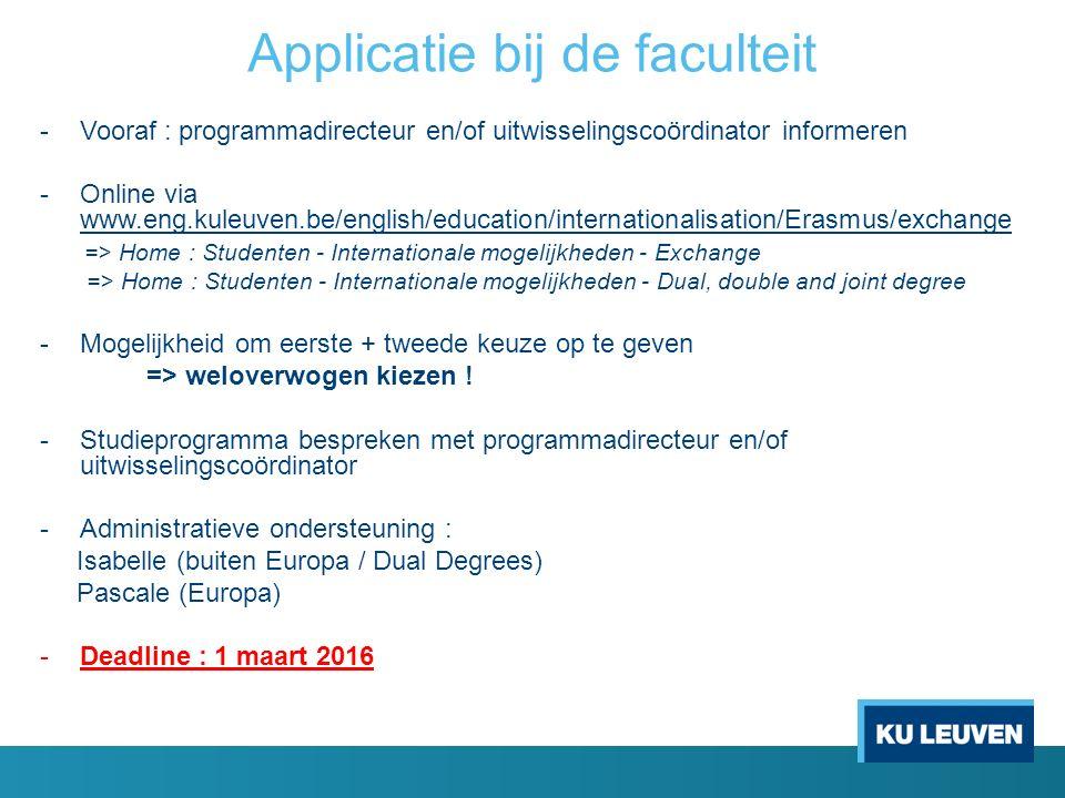 Applicatie bij de faculteit - Vooraf : programmadirecteur en/of uitwisselingscoördinator informeren -Online via www.eng.kuleuven.be/english/education/