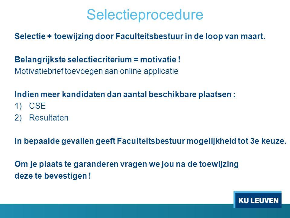 Selectieprocedure Selectie + toewijzing door Faculteitsbestuur in de loop van maart. Belangrijkste selectiecriterium = motivatie ! Motivatiebrief toev