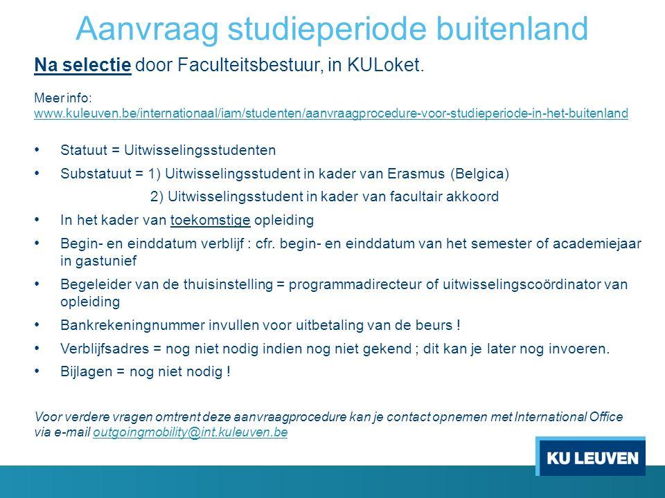 Aanvraag studieperiode buitenland Na selectie door Faculteitsbestuur, in KULoket. Meer info: www.kuleuven.be/internationaal/iam/studenten/aanvraagproc