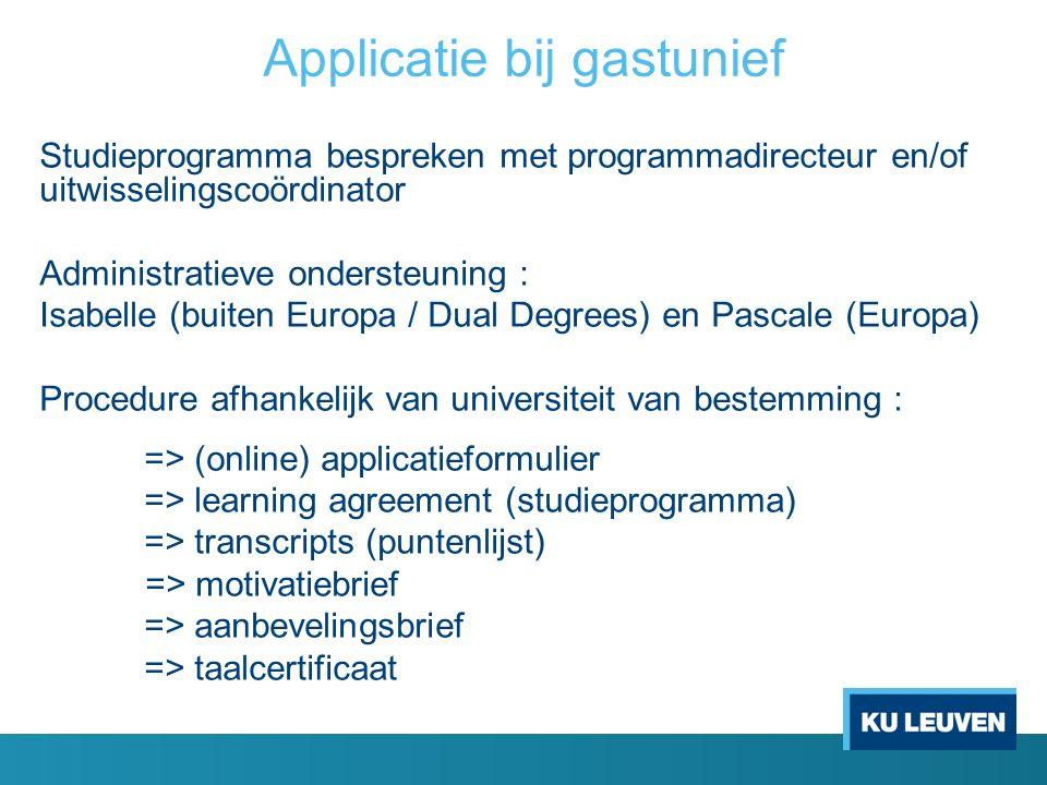 Applicatie bij gastunief Studieprogramma bespreken met programmadirecteur en/of uitwisselingscoördinator Administratieve ondersteuning : Isabelle (bui