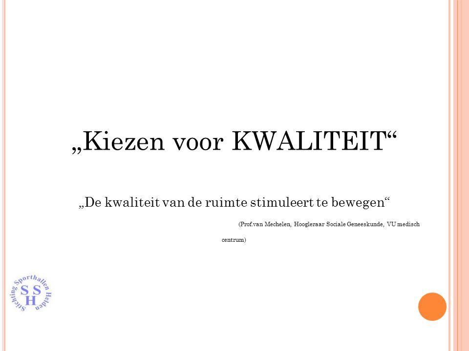 """""""Kiezen voor KWALITEIT """"De kwaliteit van de ruimte stimuleert te bewegen (Prof.van Mechelen, Hoogleraar Sociale Geneeskunde, VU medisch centrum)"""
