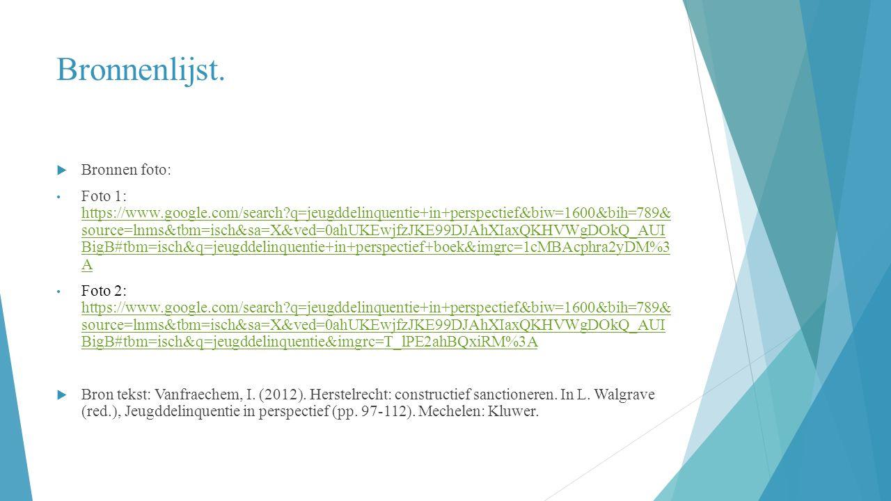 Bronnenlijst.  Bronnen foto: Foto 1: https://www.google.com/search?q=jeugddelinquentie+in+perspectief&biw=1600&bih=789& source=lnms&tbm=isch&sa=X&ved