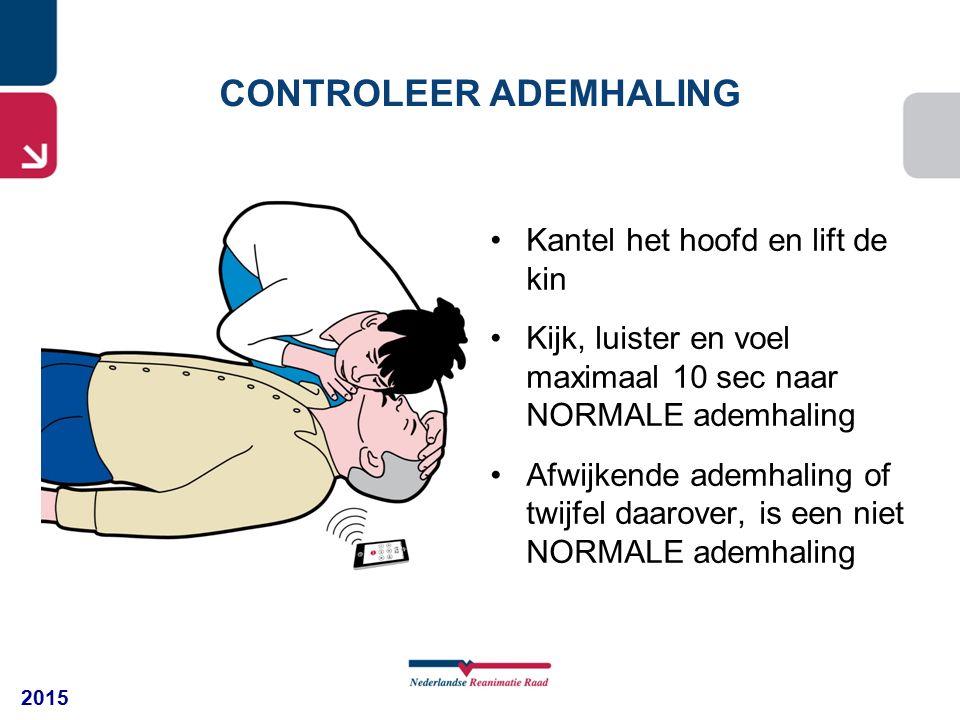 2015 Kantel het hoofd en lift de kin Kijk, luister en voel maximaal 10 sec naar NORMALE ademhaling Afwijkende ademhaling of twijfel daarover, is een niet NORMALE ademhaling CONTROLEER ADEMHALING