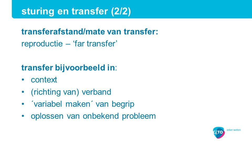 transferafstand/mate van transfer: reproductie – 'far transfer' transfer bijvoorbeeld in: context (richting van) verband ´variabel maken´ van begrip oplossen van onbekend probleem sturing en transfer (2/2)