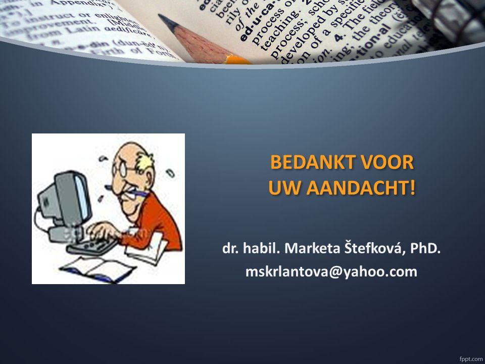 BEDANKT VOOR UW AANDACHT! dr. habil. Marketa Štefková, PhD. mskrlantova@yahoo.com