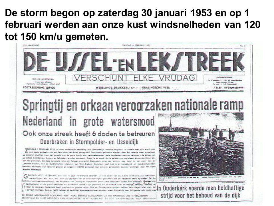 De storm begon op zaterdag 30 januari 1953 en op 1 februari werden aan onze kust windsnelheden van 120 tot 150 km/u gemeten.