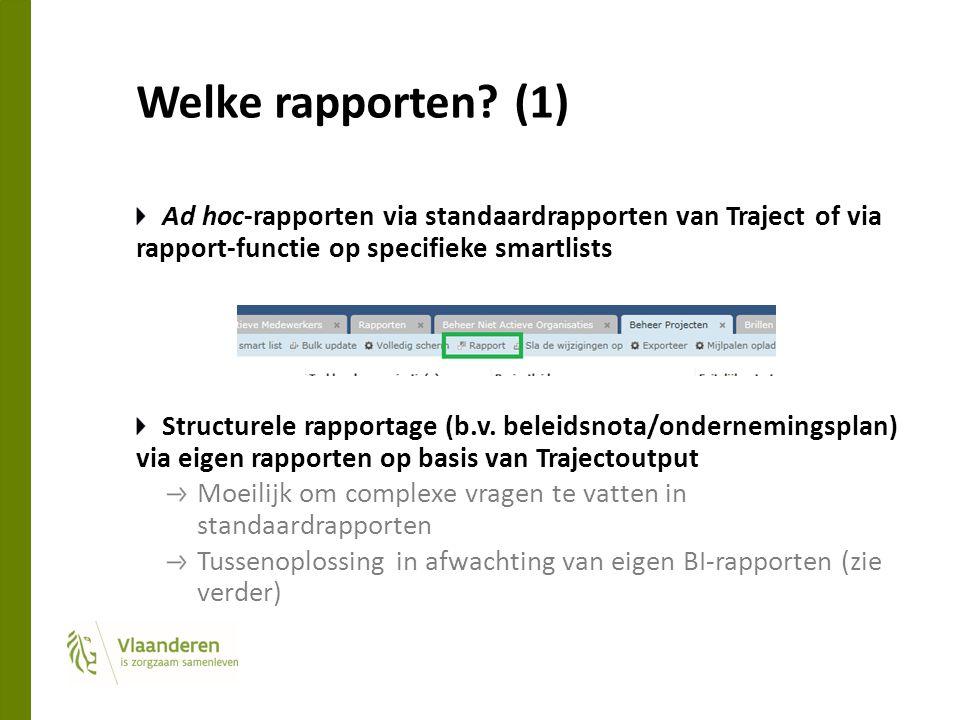 Welke rapporten? (1) Ad hoc-rapporten via standaardrapporten van Traject of via rapport-functie op specifieke smartlists Structurele rapportage (b.v.