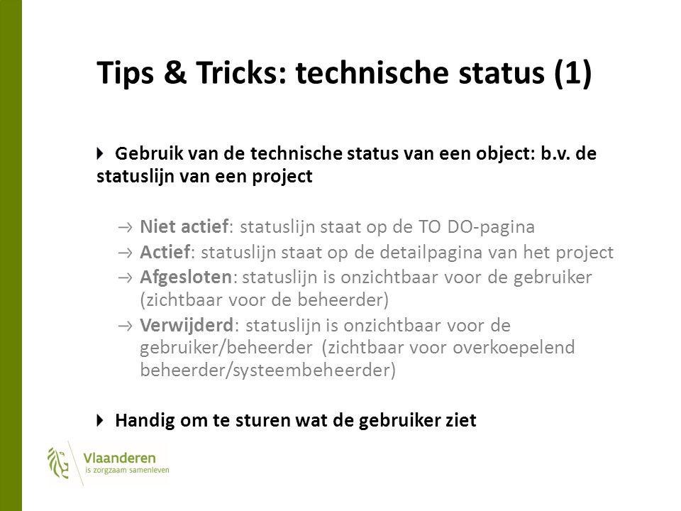 Tips & Tricks: technische status (1) Gebruik van de technische status van een object: b.v. de statuslijn van een project Niet actief: statuslijn staat