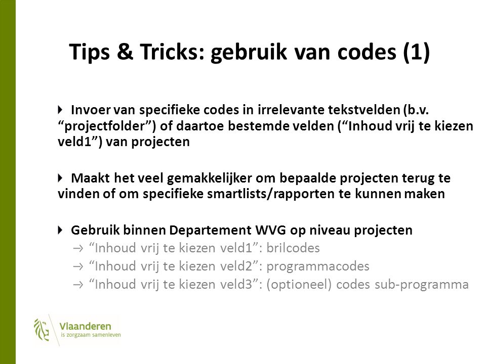 Tips & Tricks: gebruik van codes (1) Invoer van specifieke codes in irrelevante tekstvelden (b.v.