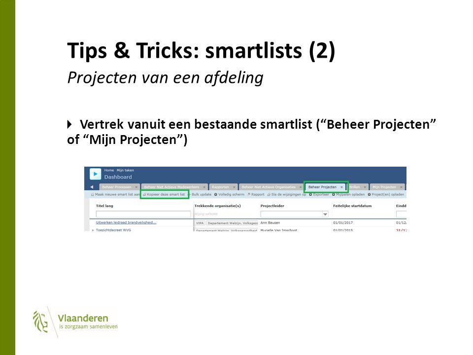 Tips & Tricks: smartlists (2) Projecten van een afdeling Vertrek vanuit een bestaande smartlist ( Beheer Projecten of Mijn Projecten )