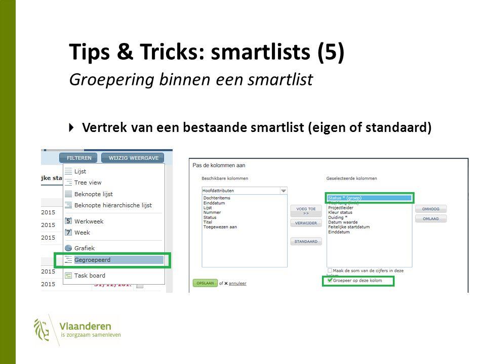 Tips & Tricks: smartlists (5) Groepering binnen een smartlist Vertrek van een bestaande smartlist (eigen of standaard)