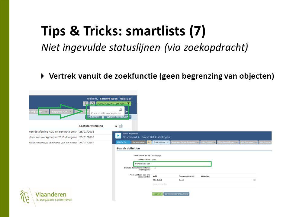 Tips & Tricks: smartlists (7) Niet ingevulde statuslijnen (via zoekopdracht) Vertrek vanuit de zoekfunctie (geen begrenzing van objecten)