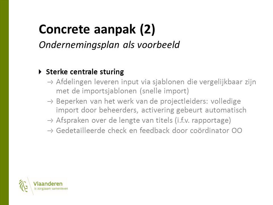Concrete aanpak (2) Ondernemingsplan als voorbeeld Sterke centrale sturing Afdelingen leveren input via sjablonen die vergelijkbaar zijn met de import