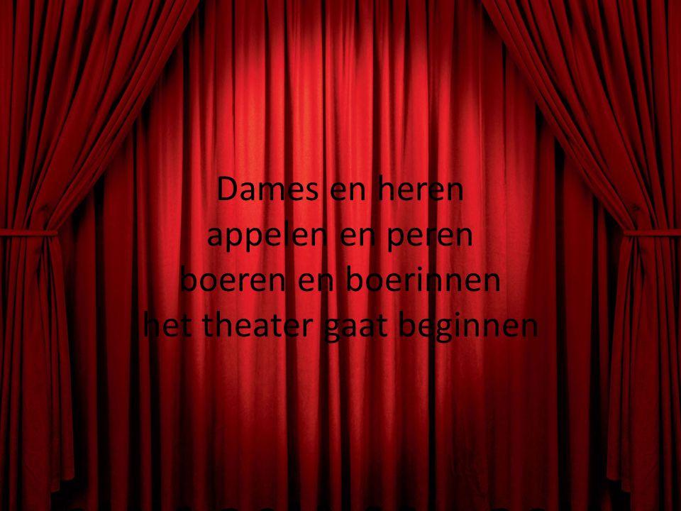 Dames en heren appelen en peren boeren en boerinnen het theater gaat beginnen